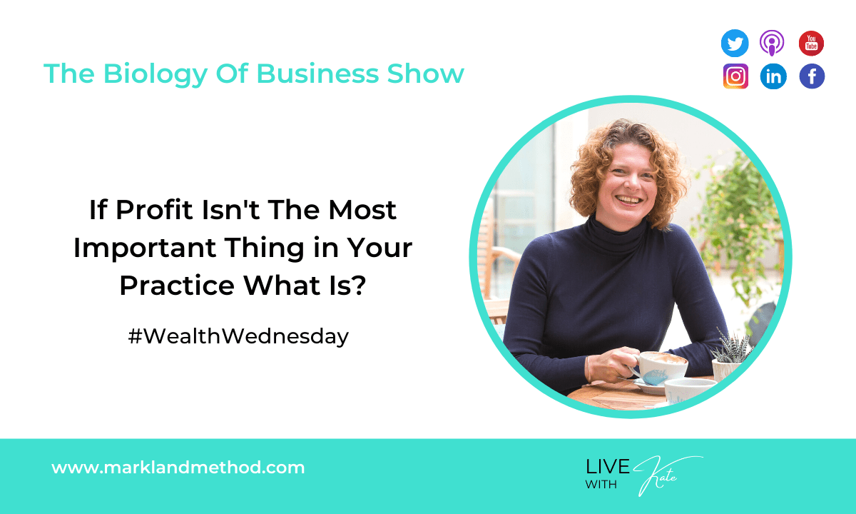 If Profit Isn't The Most Important Thing In Your Practice What Is?